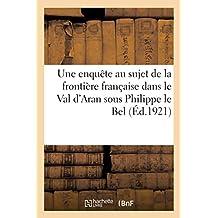 Une Enquète Au Sujet de la Frontière Française Dans Le Val d'Aran Sous Philippe Le Bel