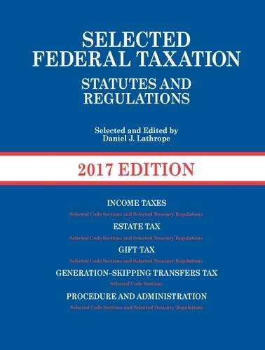 Selected Federal Taxation Statutes and Regulations, 2017 with Motro Tax Map (Selected Statutes)