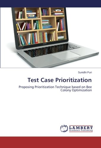 Test Case Prioritization Proposing Prioritization Technique Based On Bee Colony Optimization Puri Sunidhi 9783659799631 Amazon Com Books