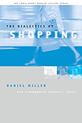The Dialectics of Shopping (Lewis Henry Morgan Lecture Series)