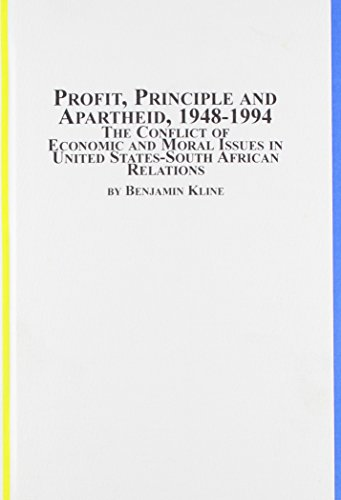 Profit, Principle and Apartheid, 1948-1994: The Conflict of Economic and Moral Issues in the United States-South African