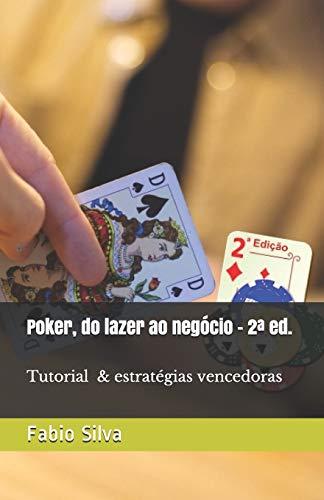 Poker, do lazer ao negócio: 2a Edição + Tutorial e estratégias vencedoras