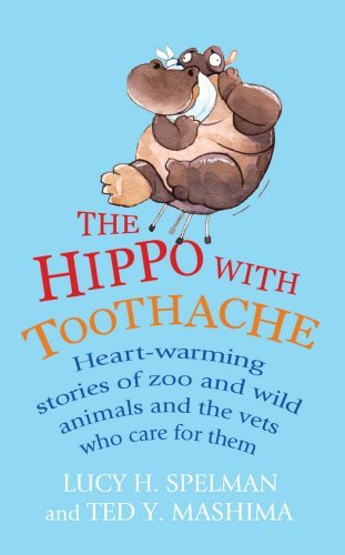 The Hippo with Toothache: Heart-warming stories of zoo and wild animals and the vets who care for them by Lucy H Spelman (2009-09-03)