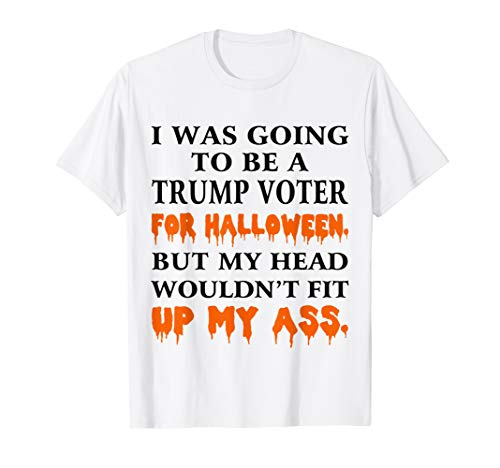 I Was Going To Be a Trump voter Halloween Costume Funny -
