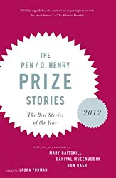 The PEN O. Henry Prize Stories 2012: Including stories by John Berger, Wendell Berry, Anthony Doerr, Lauren Groff, Yi (Pen / O. Henry Prize Stories)
