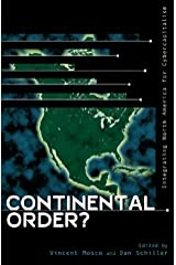 Continental Order?: Integrating North America for Cybercapitalism (Critical Media Studies: Institutions, Politics, and Culture) (2001-07-17) Hardcover