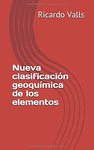 Nueva clasificación geoquímica de los elementos  [Valls P. Geo, M.Sc Ricardo A] (Tapa Blanda)