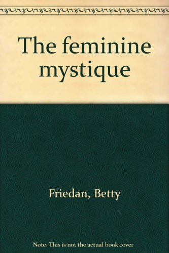 a literary analysis of the feminine mystique by betty friedan Analysis of betty friedan's the feminine mystique i argue that  orientated, non -fiction text by the new literary criticism that has ventured too far afield from its.