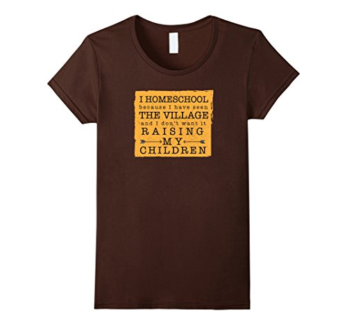 Women's I Homeschool Because I Have Seen The Village & I Don't Shirt Large Brown