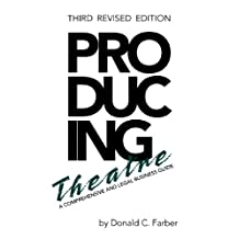 Producing Theatre: A Comprehensive Legal and Business Guide - Third Revised Edition