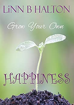 Grow Your Own Happiness by [Halton, Linn B]