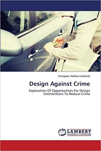 Design Against Crime: Exploration Of Opportunities For Design Interventions To Reduce Crime