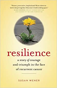 Book Resilience: A Story of Courage and Triumph in the Face of Recurrent Cancer by Susan Wener (2014-09-02)