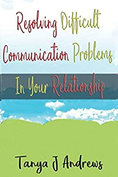 Download for free Resolving Difficult Communication Problems In Your Relationship
