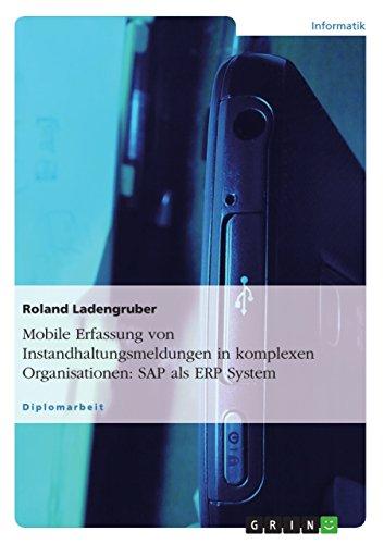 Mobile Erfassung von Instandhaltungsmeldungen in komplexen Organisationen: SAP als ERP System (German Edition)