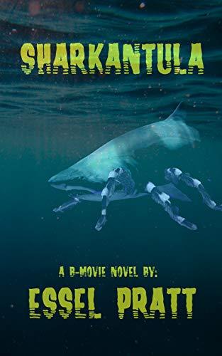 Sharkantula: Shark. Tarantula. Sharkantula. (A B-Movie Novel Book 1)