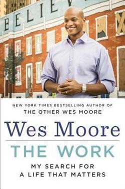 Wes Moore: The Work : My Search for a Life That Matters (Hardcover); 2015 Edition
