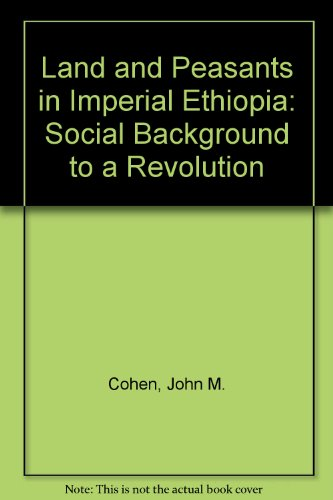 Land and Peasants in Imperial Ethiopia: Social Background to a Revolution