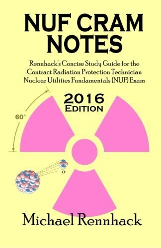 NUF Cram Notes: Rennhack's Concise Study Guide for the Contract Radiation Protection Technician Nuclear Utilities Fundamentals (NUF) Exam by Michael D Rennhack (2015-09-18)