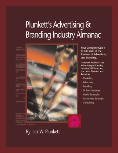 Plunkett's Advertising and Branding Industry Almanac: The Only Comprehensive Guide to Advertising Companies and Trends (Plunkett's Advertising & Branding Industry Almanac)