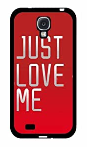 Just Love Me- SILICONE Phone Case Back Cover Samsung Galaxy S4 I9500