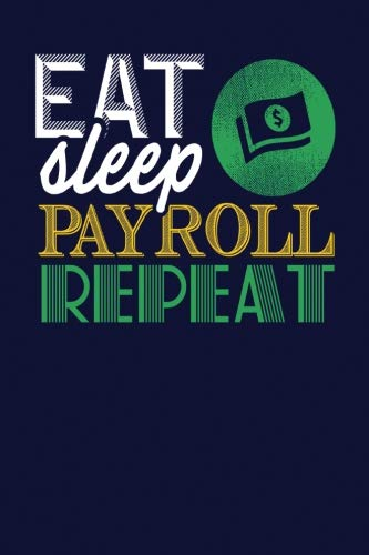 Eat Sleep Payroll Repeat: Dark Blue, Yellow & Green Design, Blank College Ruled Line Paper Journal Notebook for Accountants and Their Families. ... Book: Journal Diary For Writing and Notes)
