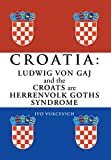 Croatia: Ludwig Von Gaj and the Croats Are Herrenvolk Goths Syndrome: Ludwig Von Gaj and the Croats Are Herrenvolk Goths Syndro (Multilingual Edition)