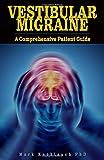 Vestibular Migraine: A comprehensive patient guide