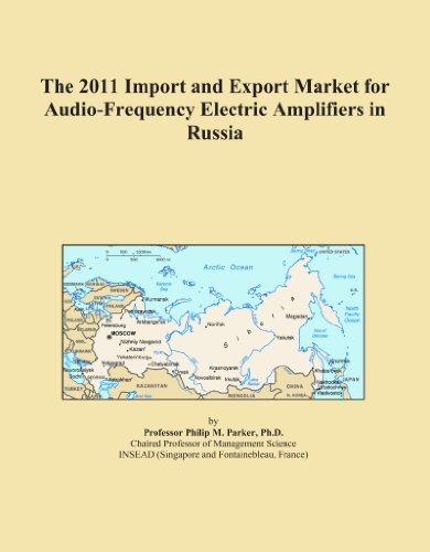 The 2011 Import and Export Market for Audio-Frequency Electric Amplifiers in Russia