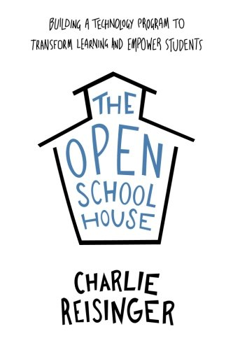 The Open Schoolhouse: Building a Technology Program to Transform Learning and Empower Students
