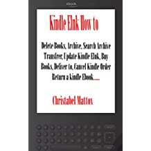Kindle Elnk How to: Delete Books, Archive, Search Archive, Transfer, Update Kindle, Buy Books, Deliver to, Cancel Kindle Order, Return a Kindle, etc.