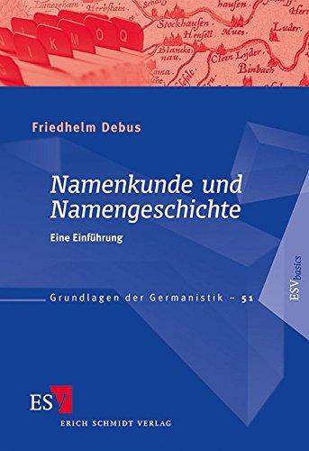 Namenkunde und Namengeschichte: Eine Einführung (Grundlagen der Germanistik (GrG), Band 51)