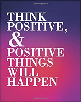 Think Positive Positive Things Will Happen Motivational Notebook