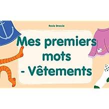Mes premiers mots - Vêtements: Apprentissage précoce, Bébé livre (French Edition)