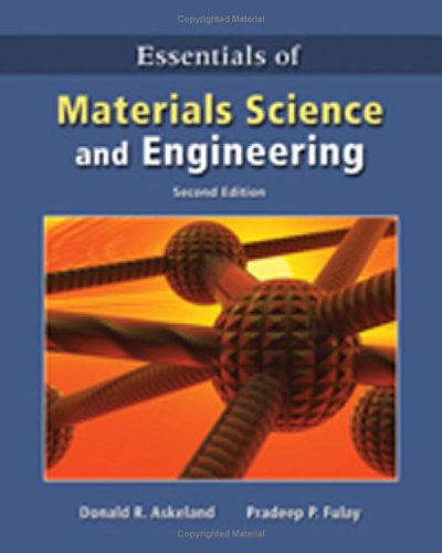 Essentials of Materials Science & Engineering, 2nd Edition by Donald R. Askeland , Pradeep P. Fulay, CL-Engineering