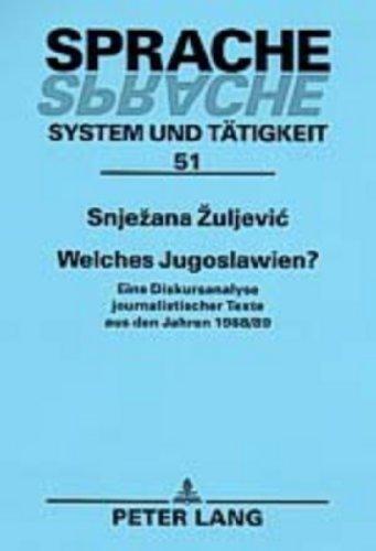 Welches Jugoslawien?: Eine Diskursanalyse journalistischer Texte aus den Jahren 1988/89 (Sprache -...