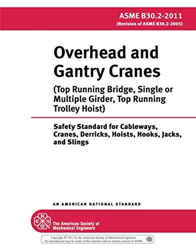 ASME B30.2-2011: Overhead and Gantry Cranes (Top Running Bridge, Single or Multiple Girder, Top Running Trolley Hoist)