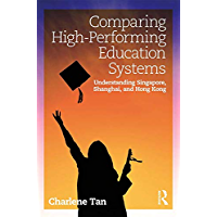 Comparing High-Performing Education Systems: Understanding Singapore, Shanghai, and Hong Kong