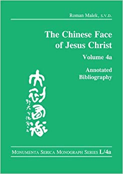 Book The Chinese Face of Jesus Christ: Annotated Bibliography: volume 4a (Monumenta Serica Monograph Series)