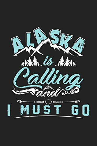 Alaska is Calling and I Must Go: 120 Blank Lined Page Softcover Notes Journal | College Ruled Composition Notebook | 6x9 Blank Line | Alaska Gifts and Souvenirs | Gifts For Alaska Trip
