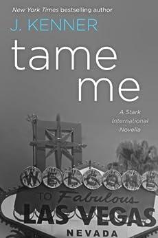 Tame Me: A Stark International Novella (Stark International Trilogy) by [Kenner, J., Kenner, Julie]