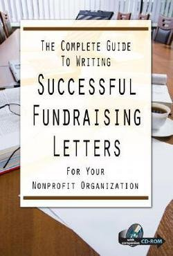 (The Complete Guide to Writing Successful Fundraising Letters for Your Nonprofit Organization [With CDROM] (Paperback)--by Charlotte R. Dixon [2008 Edition] ISBN: 9781601382474)