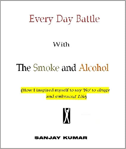 Read online Everyday Battle with the Smoke and Alcohol: How I inspired myself to say 'No' to drugs and Embrace Life PDF, azw (Kindle)