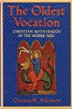 The Oldest Vocation : Christian Motherhood in the Middle Ages, Atkinson, Clarissa W., 0801420717