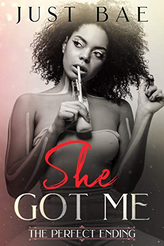 She Got Me: The Perfect Ending by [Bae, Just]