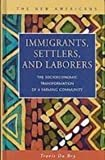 Immigrants, Settlers, and Laborers : The Socioeconomic Transformation of a Farming Community, Du Bry, Travis, 1593321570