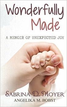 Book Wonderfully Made: A Memoir Of Unexpected Joy by Sabrina Moyer (2013-10-01)