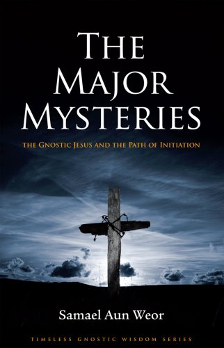 The Major Mysteries: The Gnostic Jesus and the Path of Initiation (Timeless Gnostic Wisdom)