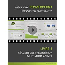 Créer avec PowerPoint des vidéos captivantes: Livre 1 - Réaliser une Présentation Multimédia Animée (French Edition)