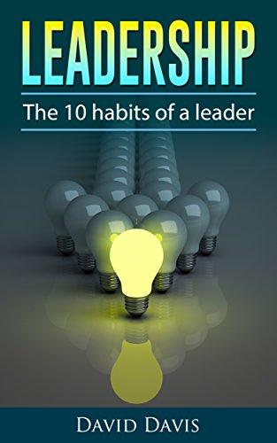 Leadership, The 10 Habits of a Leader (Leadership in action, leaders in action, habits of a leader, Highly effective people, leader)